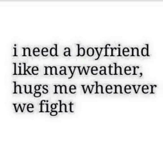 Need A Boyfriend Like Mayweather, Hugs Me Whenever We Fight - relationship Meme