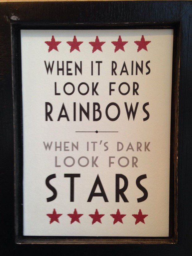 When it rains look for rainbows. When it's dark look for stars. - uplifting quote