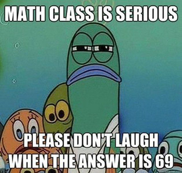 Math Class Is Serious, Don't Laugh When The Answer Is 69
