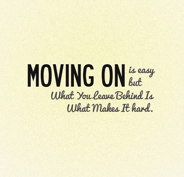 What You Leave Behind Is What Makes It Hard - moving on quote