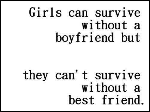 Girls Can't Survive Without A Best Friend - Quote