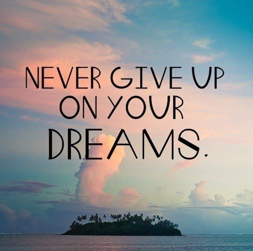 Never Give Up On Your Dreams - uplifting quote