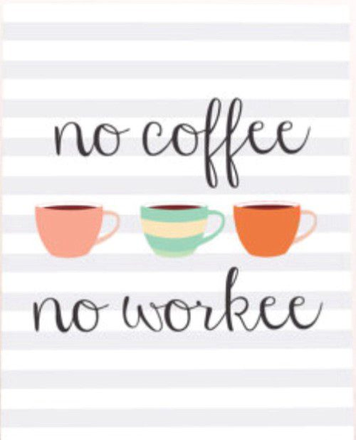 no coffee no workee - coffee quote
