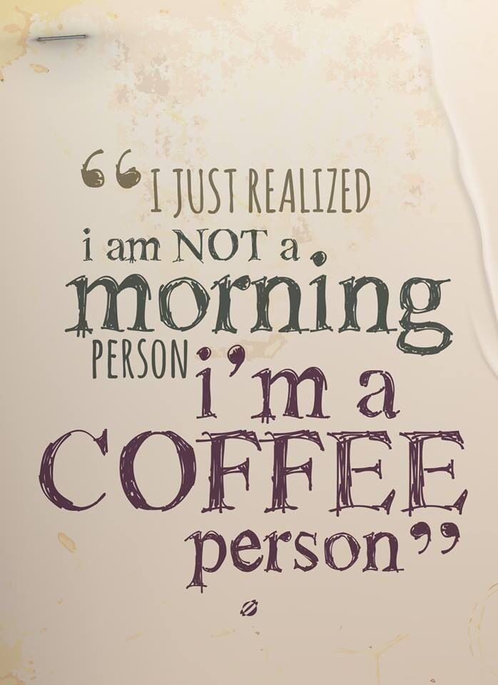 i'm not a morning person, i'm a coffee person