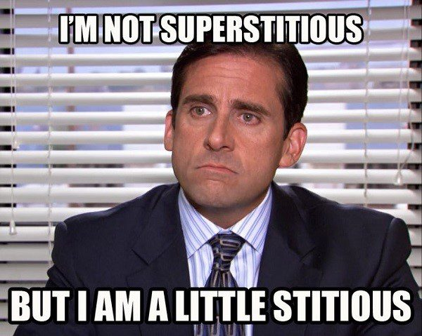 Not Superstitious, I Am A Little Stitious. - The Office Michael Meme