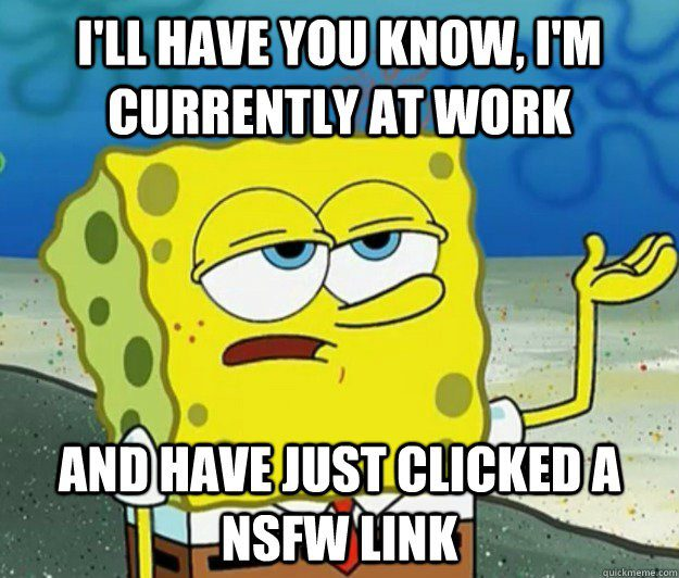 Clicked An NSFW Link While At Work - Funny Spongebob Meme - I'll Have You Know