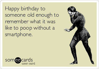 Poop Without A Smartphone - Funny Birthday E-Card