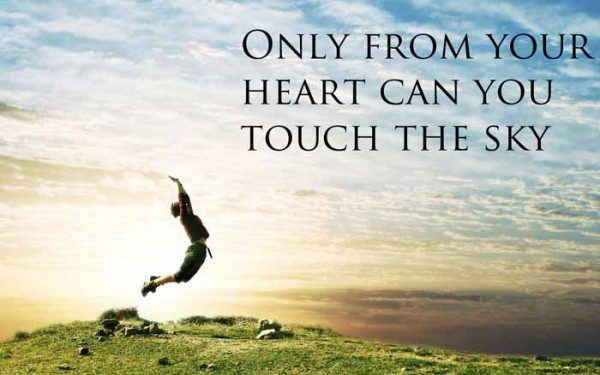Only From Your Heart Can You Touch The Sky - uplifting quote