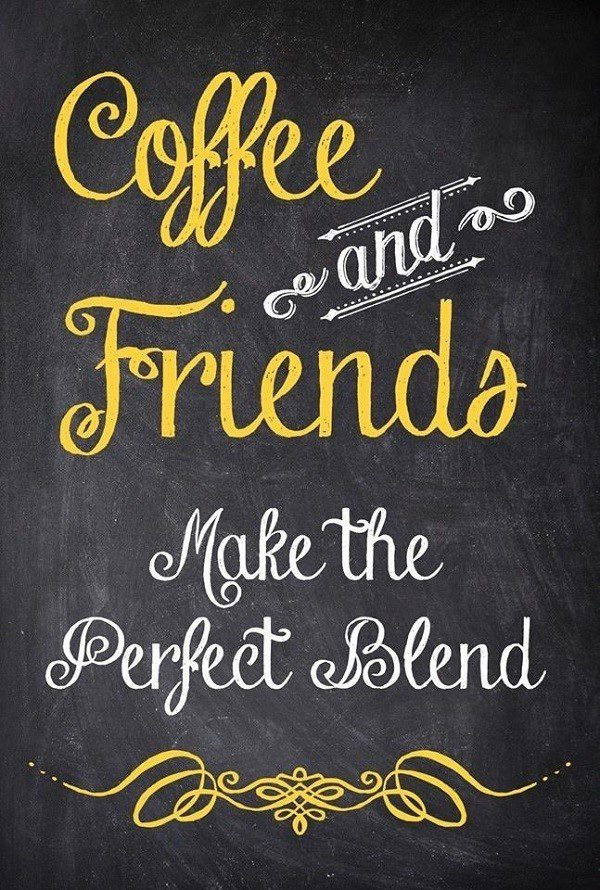 Coffee And Friends Make The Perfect Blend - coffee quote