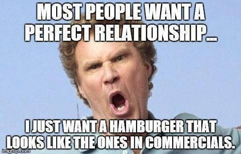most people want a perfect relationship. i just want a hamburger that looks like the ones in the commercials - relationship meme