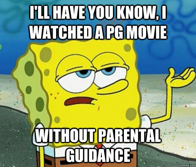 Watched a PG Movie Without Parental Guidance - Spongebob Meme
