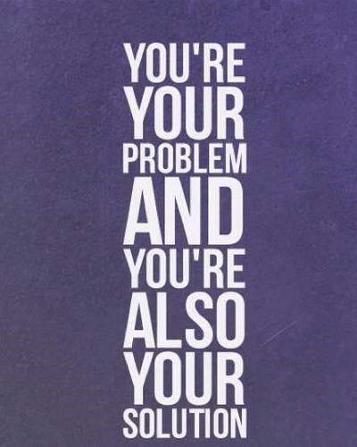 You're The Problem And The Solution
