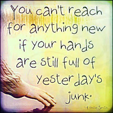 Can't Reach For Anything New If Your Hands Are Full Of Yesterdays Junk - quote about moving on