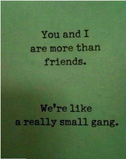 We're Like A Really Small Gang - Best Friend Quote