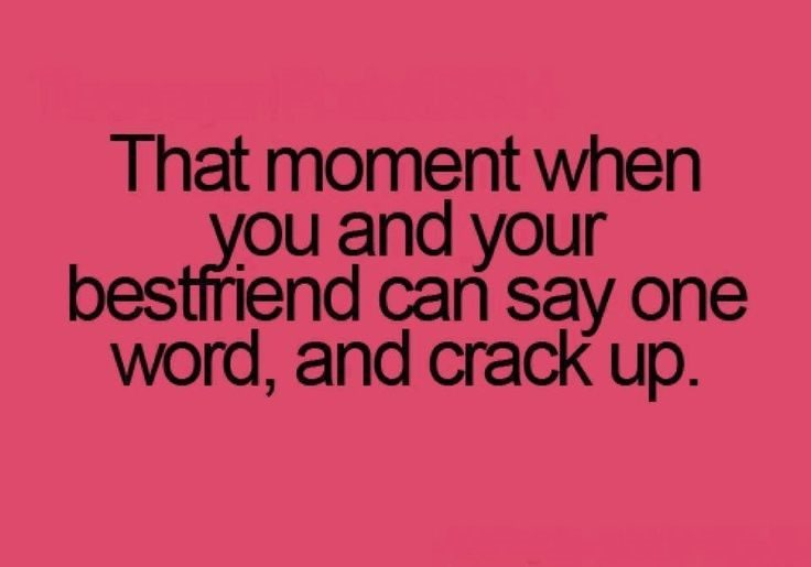 That Moment When You And Your Best Friend Can Say One Word And Crack Up - Quote