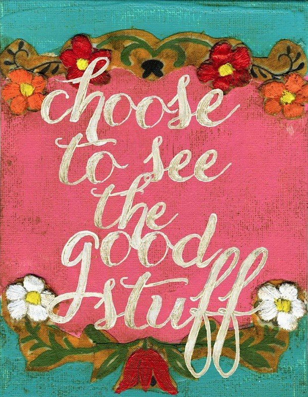 Choose To See The Good Stuff - uplifting quote