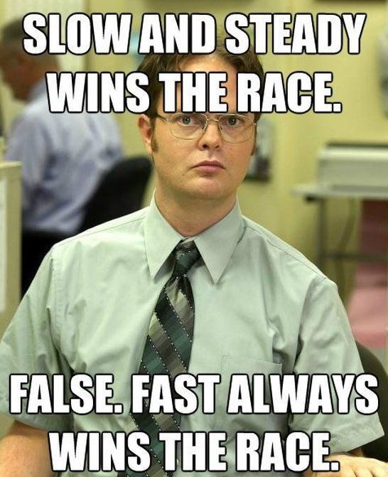Slow And Steady Wins The Race - False - Dwight Schrute Meme - The Office Meme