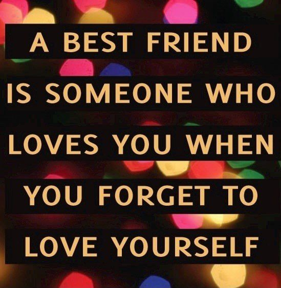 When You Forget To Love Yourself - Best Friend Quote