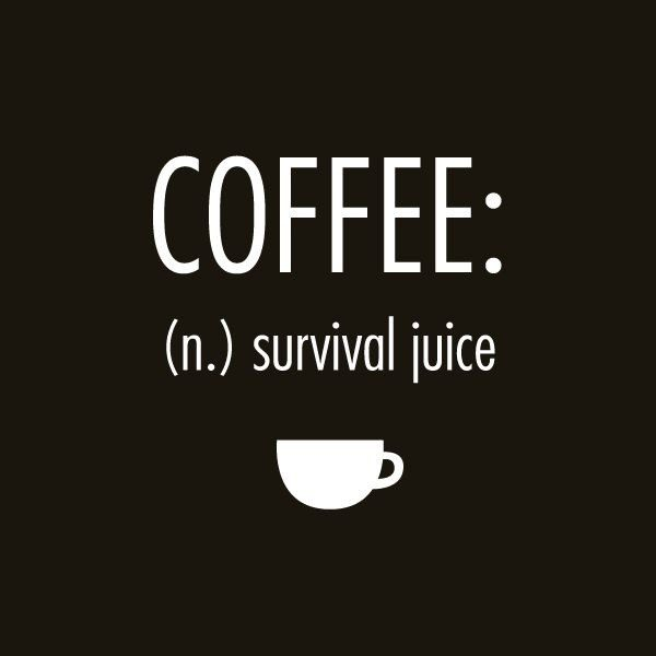 Coffee: Survival Juice - coffee quote