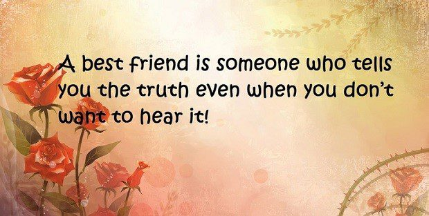 Someone Who Tells You The Truth - Best Friend Quote