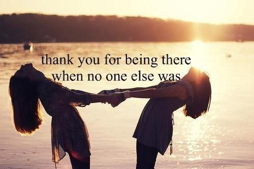 Thank You For Being There - Best Friend Quote