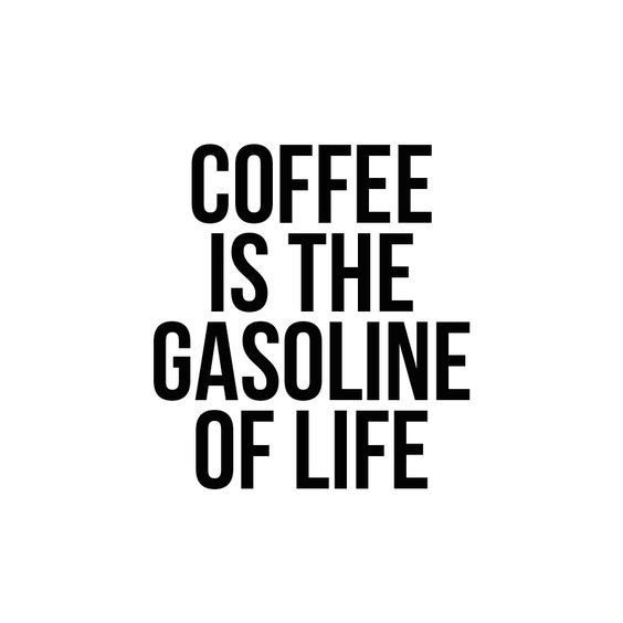 Coffee Is The Gasoline Of Life - coffee quote