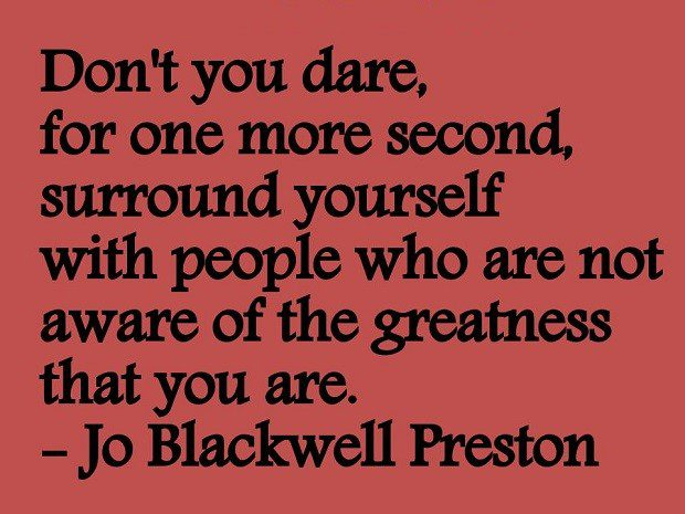 Don't Surround Yourself With People Who Are Not Aware Of The Greatness That You Are - uplifting quote