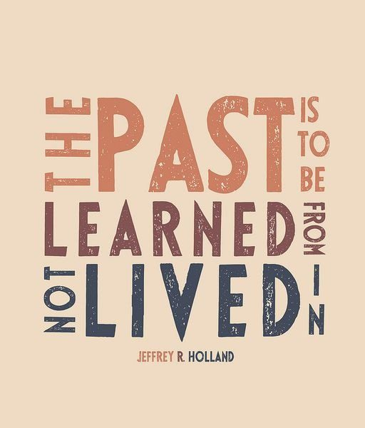 The past is to be learned from not lived in. - uplifting quote