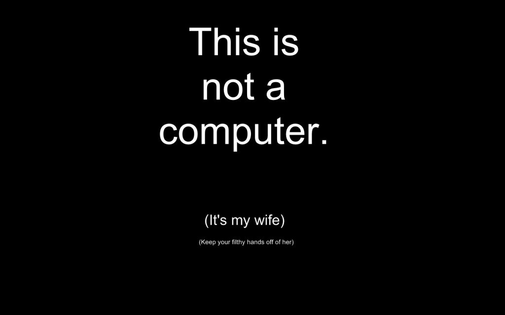 This Is Not A Computer, It's My Wife - Funny Wallpaper