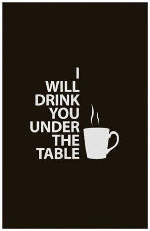 I will Drink You Under The Table - coffee quote