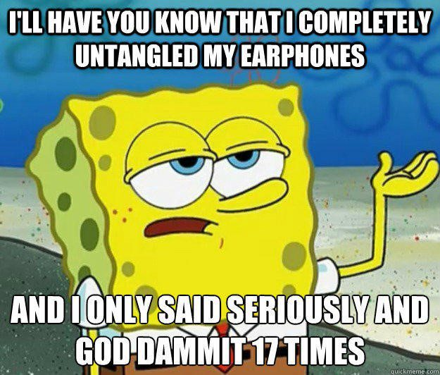 Untangled My Earphones - Spongebob Meme