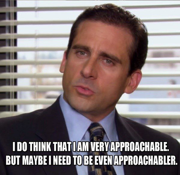 Very Approachable, But. - The Office Meme