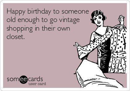 Old Enough To Go Vintage Shopping - Birthday E-Card