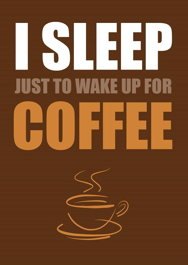 I Sleep Just To Wake Up For Coffee - coffee quote