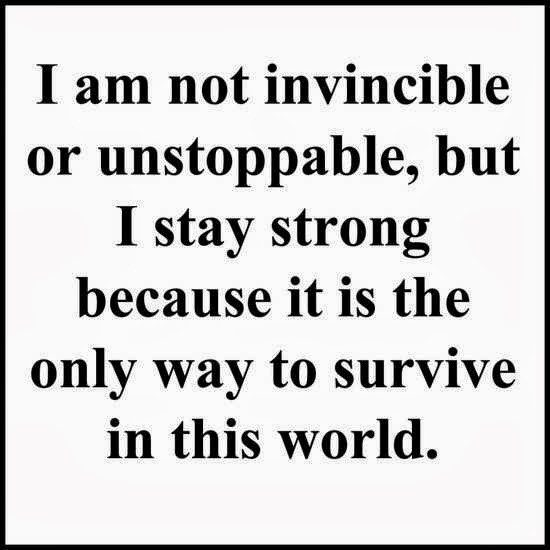 I Stay Strong Because It's The Only Way To Survive In This World