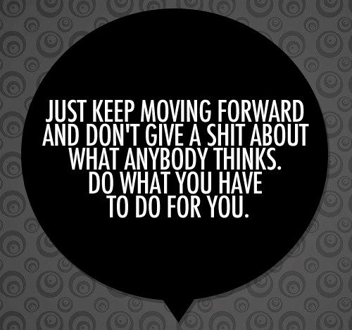 Keep Moving Forward - moving on quote