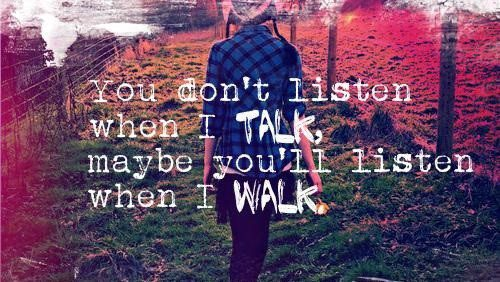 Listen When I Walk - moving on quote