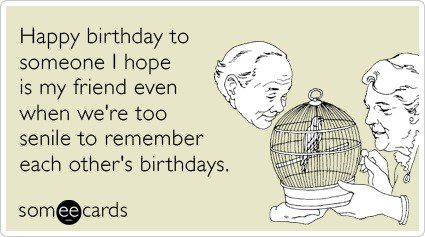 Too Old To Remember Each Others Birthdays - Birthday E-Card