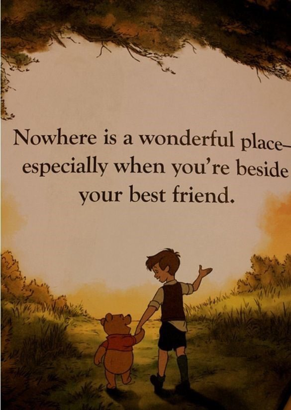Nowhere Is A Wonderful Place, Especially When You're With Your Best Friends - winnie the pooh - best friend quote