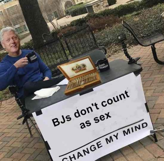 Change My Mind - Bill Clinton Change My Mind Meme