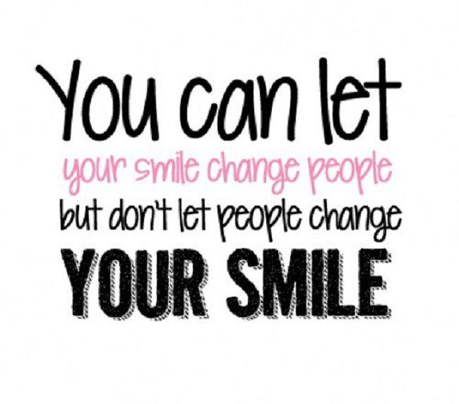 Dont Let People Change Your Smile