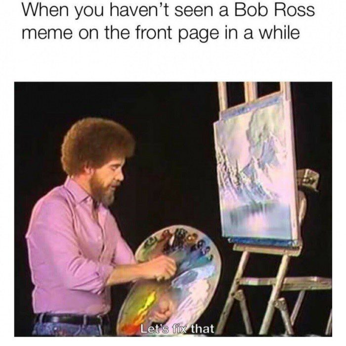 Havent Seen A Bob Ross Meme In A While