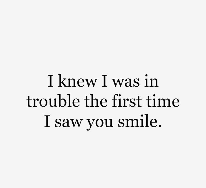I Knew I Was In Trouble The First Time I Saw You Smile