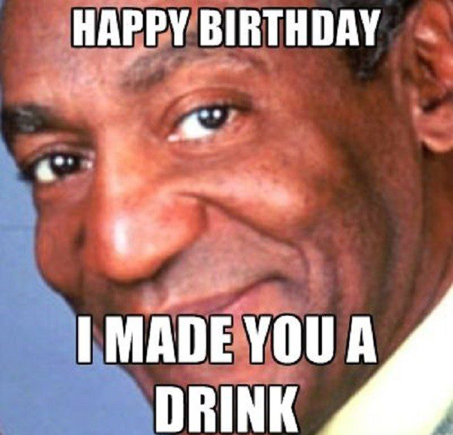 I Made You A Drink Bill Cosby Birthday Meme