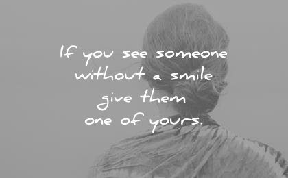 If You See Someone Without A Smile Give Them One Of Yours