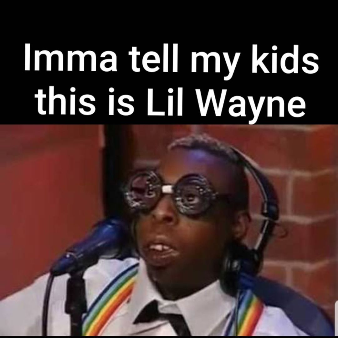 Imma Tell My Kids This Was Lil Wayne