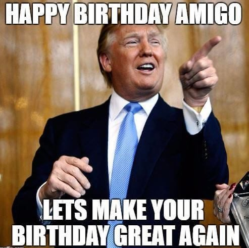 Lets Make Your Birthday Great Again Trump Birthday Meme