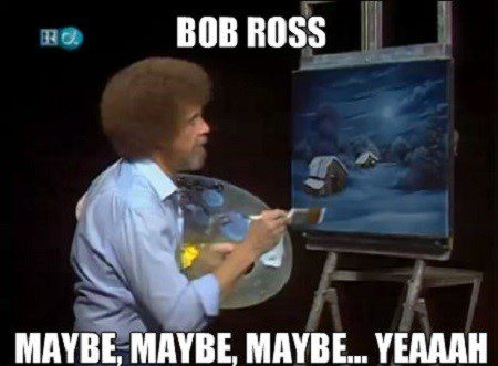 Maybe Maybe Yeah Bob Ross Meme