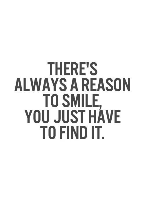 Theres A Reason To Smile You Just Have To Find It 2