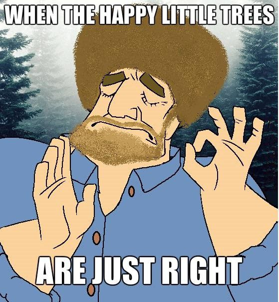 When The Happy Trees Are Just Right Bob Ross Meme